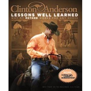 Clinton Anderson: Lessons Well Learned: Why My Method Works for Any Horse