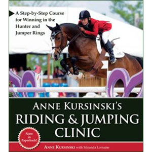Anne Kursinski's Riding & Jumping Clinic: A Step-by-Step Course for Winning in the Hunter and Jumper Rings
