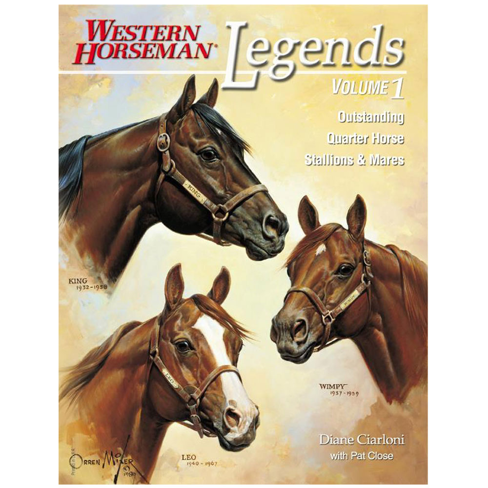 Western Horseman's Legends: Outstanding Quarter Horse Stallions And Mares - Volume 1