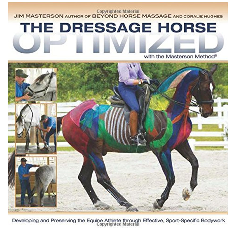 The Dressage Horse Optimized with the Masterson Method: Developing and Preserving the Equine Athlete through Effective,