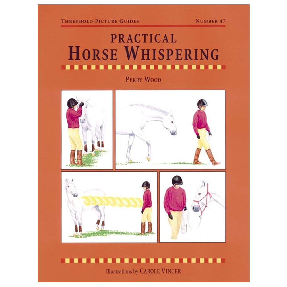 Threshold Picture Guides - Book #47 - Practical Horse Whispering