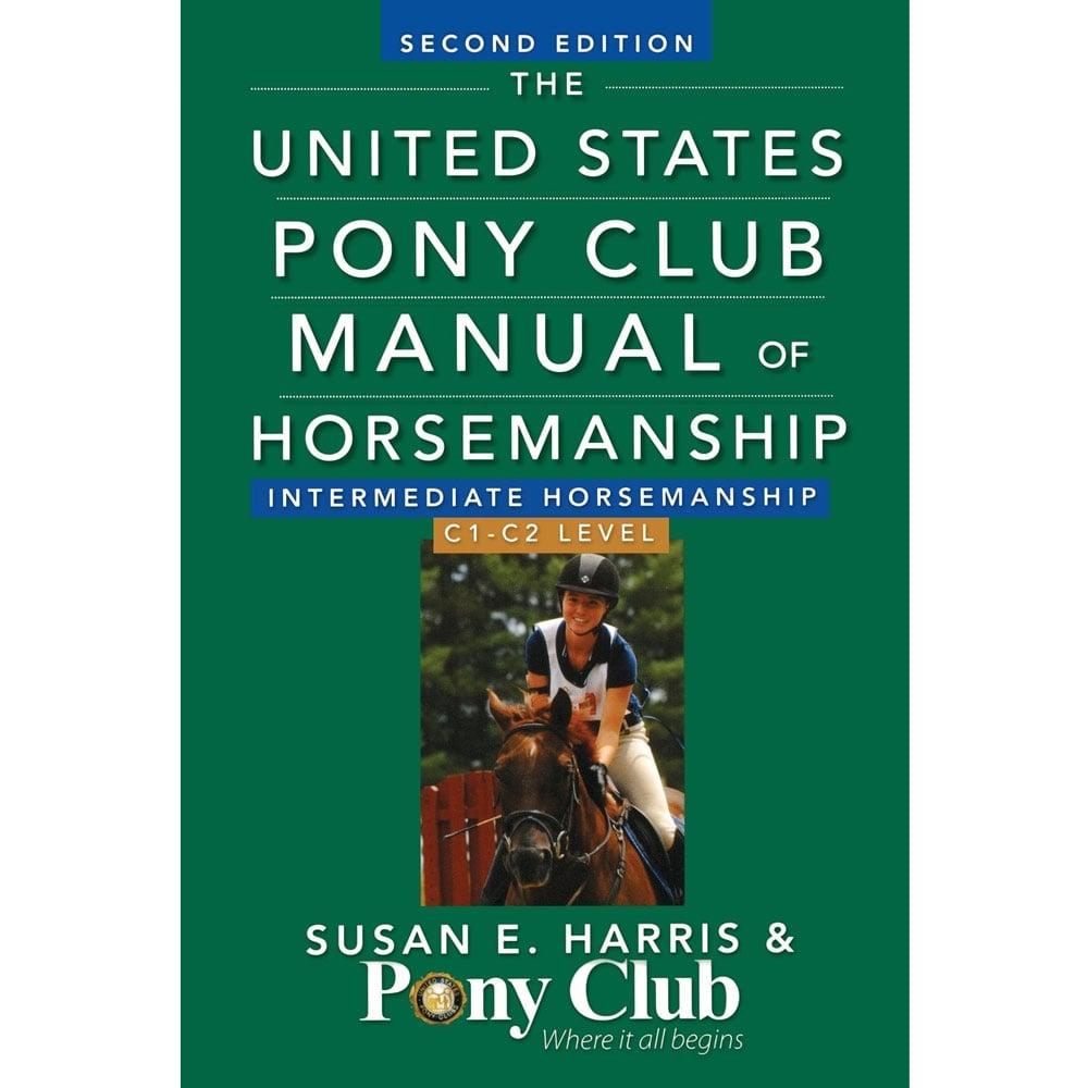 The United States Pony Club Manual Of Horsemanship: Intermediate Horsemanship / C Level