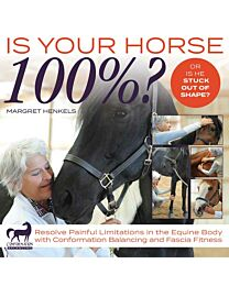 Is Your Horse 100%?: Resolve Painful Limitations in the Equine Body with Conformation Balancing and Fascia Fitness