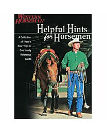 Western Horseman Helpful Hints For Horsemen: Dozens Of Handy Tips For The Ranch, Barn, And Tack Room, Revised
